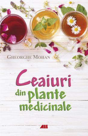 Ceaiuri din plante medicinale - Gheorghe Mohan (CARTE)
