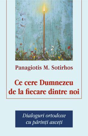 Ce cere Dumnezeu de la fiecare dintre noi - Sotirhos Panagiotis (CARTE)