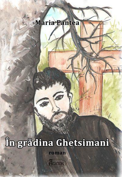 În grădina Ghetsimani - Maria Pantea (CARTE)