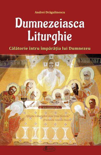 Dumnezeiasca Liturghie - Calatorie intru imparatia lui Dumnezeu