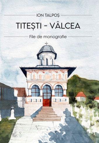 Titesti - Valcea. File de monografie - Ion Talpoș (CARTE)