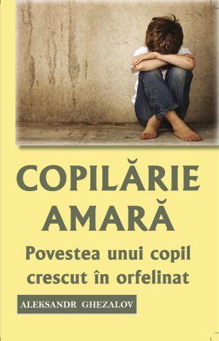 Copilărie amară. Povestea unui copil crescut în orfelinat - Aleksandr Ghezalov (CĂRȚI)