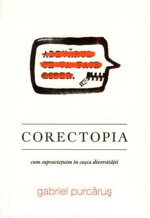 Corectopia. Cum supravieţuim în cuşca diversităţii - Gabriel Purcarus (CARTE)