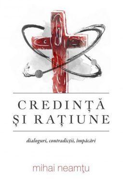 Credință și rațiune - Mihail Neamtu (CARTE)