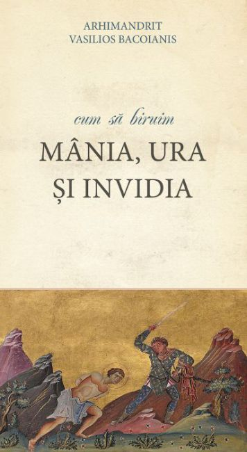 Cum să biruim mânia, ura și invidia  - Arhimandrit Vasilios Bacoianis (CARTE)