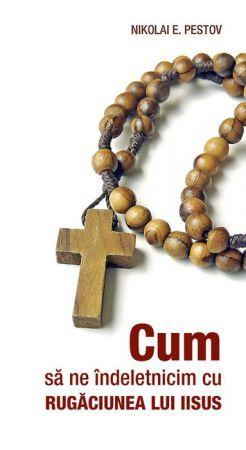 Cum să ne îndeletnicim cu Rugăciunea lui Iisus - Nikolai E. Pestov (CARTE)