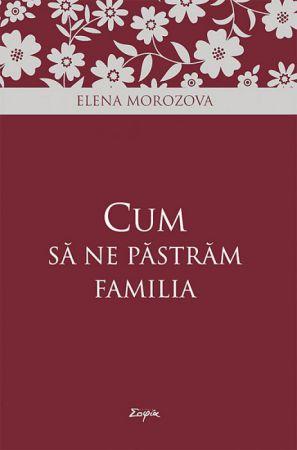Cum să ne păstrăm familia - Elena Morozova (CARTE)