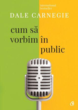 Cum să vorbim în public - Dale Carnegie (CARTE)