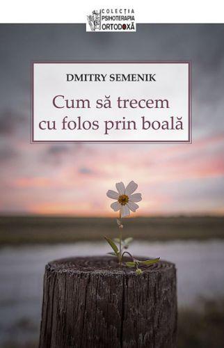 Cum să trecem cu folos prin boală - Dmitry Semenik (CARTE)