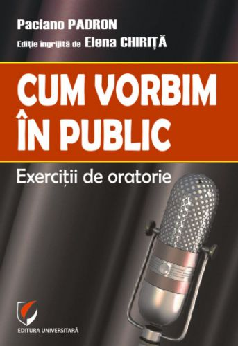 ¤ Cum vorbim în public. Exerciții de oratorie