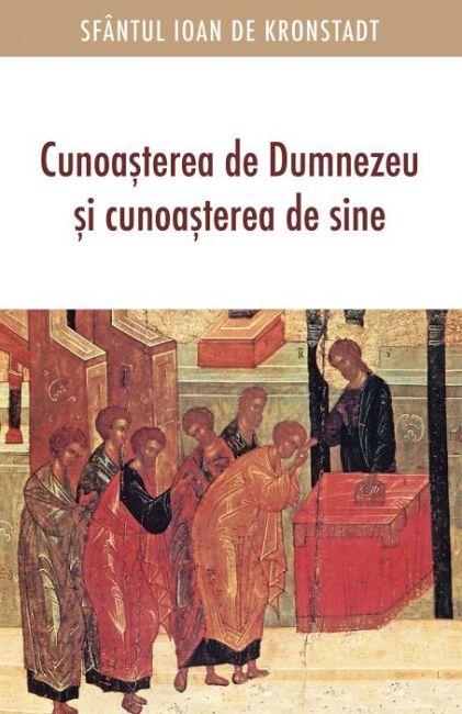 Cunoașterea de Dumnezeu și cunoașterea de sine - Sfantul Ioan de Kronstadt (CARTE)