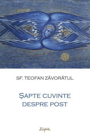 Șapte cuvinte despre post - Sfantul Teofan Zavoratul (CARTE)