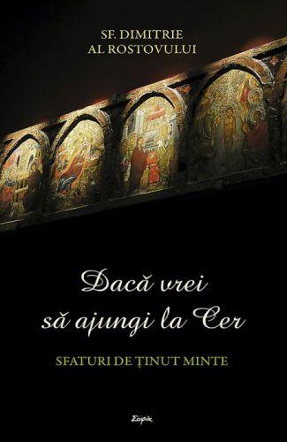 Dacă vrei să ajungi la Cer - Sf. Dimitrie al Rostovului (CARTE)