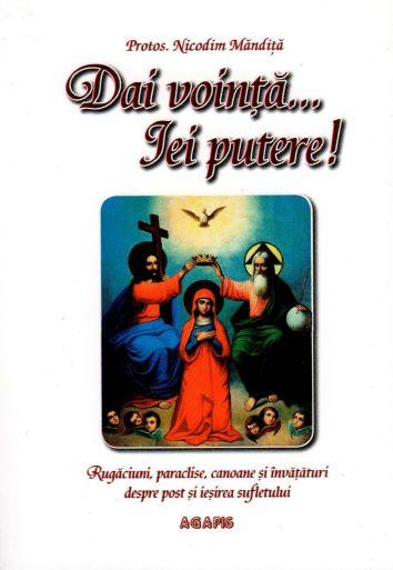 Dai voinţă, iei putere. Rugăciuni,paraclise,canoane și învăţături despre post și ieşirea sufletului
