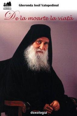 De la moarte la viață - Vatopedinul Iosif (CARTE)