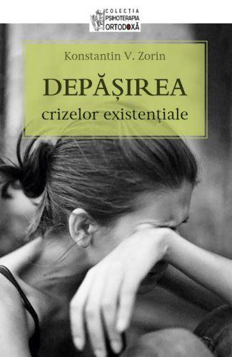 Depasirea crizelor existentiale - Konstantin V. Zorin (CARTE)