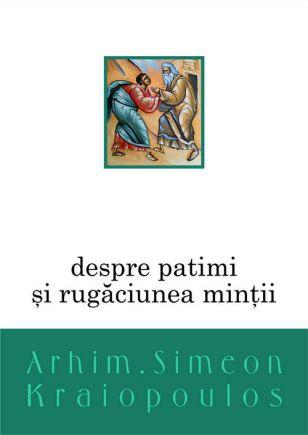 Despre patimi și rugăciunea minții - Simeon Kraiopoulos (CARTE)