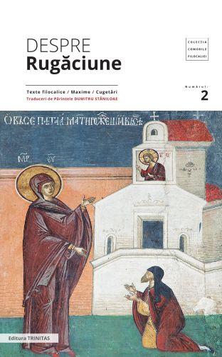 Despre rugăciune: texte filocalice, maxime, cugetări