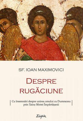 Despre rugăciune - Sfantul Ioan Maximovici (CARTE)