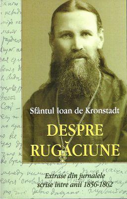 Despre rugăciune - Sfantul Ioan de Kronstadt (CARTE)