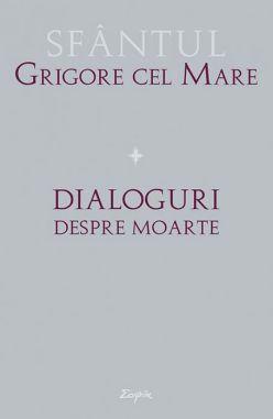 Dialoguri despre moarte  - Sfantul Grigorie cel Mare (CARTE)