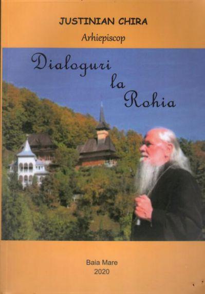 Dialoguri la Rohia - Arhiep. Justinian Chira (CARTE)