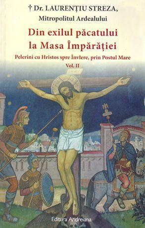 Din exilul păcatului la Masa Împărăției: II. Pelerini cu Hristos spre Inviere, prin Postul Mare