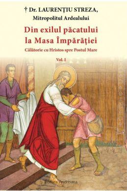 Din exilul păcatului la Masa Împărăției Vol. I: Călătorie cu Hristos spre Postul Mare