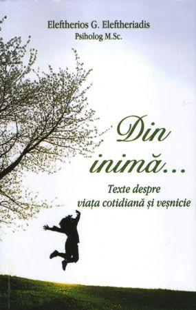 Din inimă… Texte despre viaţa cotidiană şi veşnicie - Eleftherios G. Eleftheriadis (CĂRȚI)