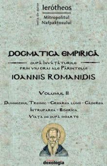 Dogmatica empirică după învățăturile prin viu grai ale Părintelui Ioannis Romanidis. Vol. II Dumnezeul Treimic - Crearea lumii - Căderea - Întruparea - Biserica - Viața de după moarte - Mitr. Ierotheos (CARTE)