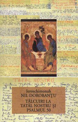 Tâlcuiri la Tatăl Nostru şi Psalmul 50  - Ieroschim. Nil Dorobantu (CĂRTI)