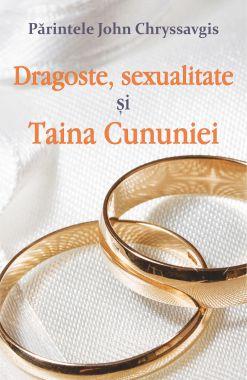 Dragoste, sexualitate și Taina Cununiei - John Chryssavgis (CARTE)