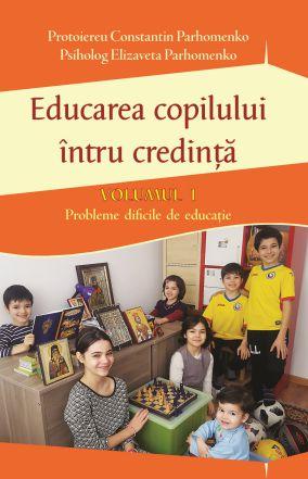 Educarea copilului întru credință Vol I