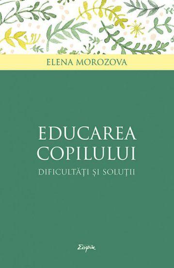 Educarea copilului: dificultăţi și soluţii - Elena Morozova (CARTE)