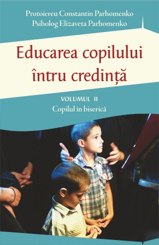 Educarea copilului întru credință Vol II - Protoiereu Constantin Parhomenko (CARTE)