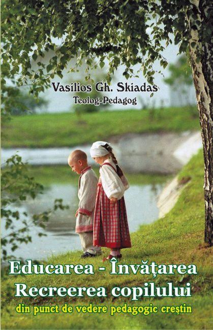 Educarea – Învățarea – Recreerea copilului din punct de vedere pedagogic creștin