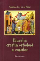 Educația creștin-ortodoxă a copiilor - Parintele Ioan de la Rarau (CĂRTI)