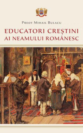 ¤ Educatori creștini ai neamului românesc