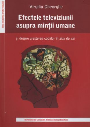 Efectele televiziunii asupra minţii umane - Virgiliu Gheorghe (CARTE)