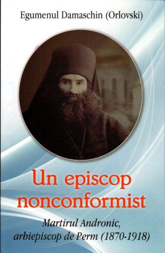Un episcop nonconformist, Martirul Andronic de Perm (1870- 1918) - Orlovski Damaschin (CĂRȚI)