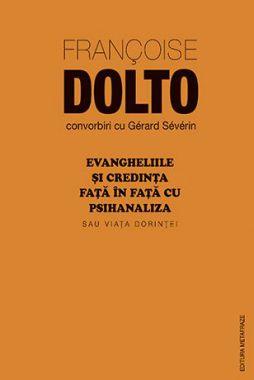 Evangheliile și credința față în față cu psihanaliza sau Viața dorinței - Francoise Dolto (CĂRTI)