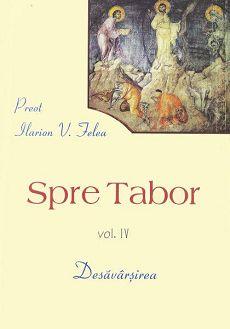 Spre Tabor – cartea de capatai a Preotului Ilarion V Felea – in aprecierea Mitropolitului Bartolomeu Valeriu Anania