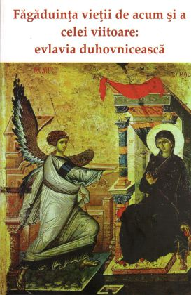 Făgăduinţa vieţii de acum şi a celei viitoare: evlavia duhovnicească  - Benedict Stancu (CARTE)