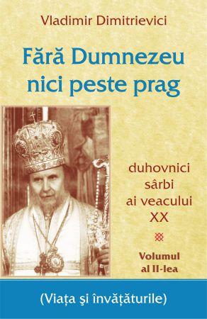 Fără Dumnezeu nici peste prag Vol 2 – duhovnici sârbi ai veacului XX - Vladimir Dimitrievici (CARTE)