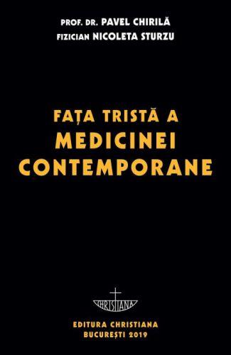 Faţa tristă a medicinei contemporane - Prof. univ. dr. Pavel Chirila (CARTE)