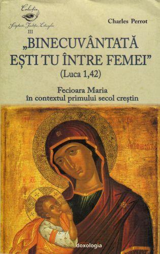 Binecuvântată ești tu între femei (Luca 1, 42) - Charles Perrot (CARTE)