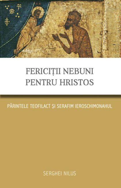 Fericiţii nebuni pentru Hristos - Serghei Nilus (CARTE)