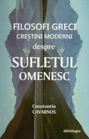 Filosofi greci creștini moderni despre sufletul omenesc - Constantin Cavarnos (CARTE)