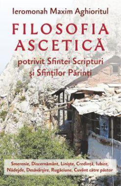 Filosofia ascetică potrivit Sfintei Scripturi şi Sfinţilor Părinţi