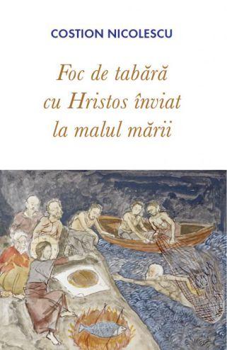 Foc de tabara cu Hristos inviat la malul marii  - Costion Nicolescu (CARTE)